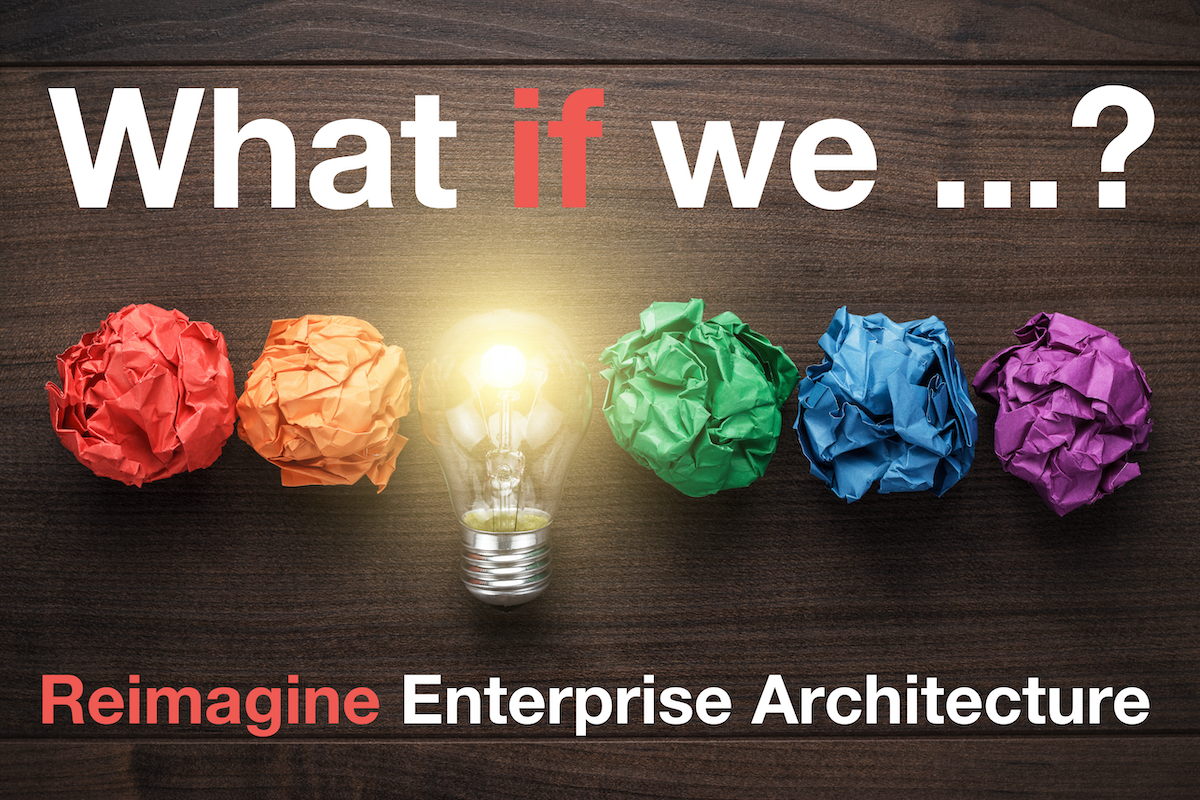 What if we Reimagine Enterprise Architecture?