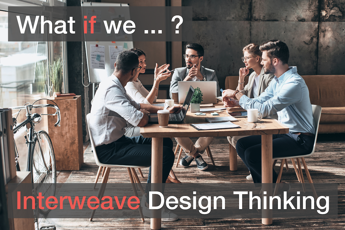 What if we ... Interweave Design Thinking ...?